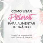 Como usar Pinterest para aumentar tu tráfico